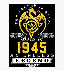 The Legend Is Alive - Born In 1945 Photographic Print