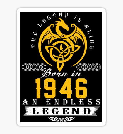 The Legend Is Alive - Born In 1946 Sticker