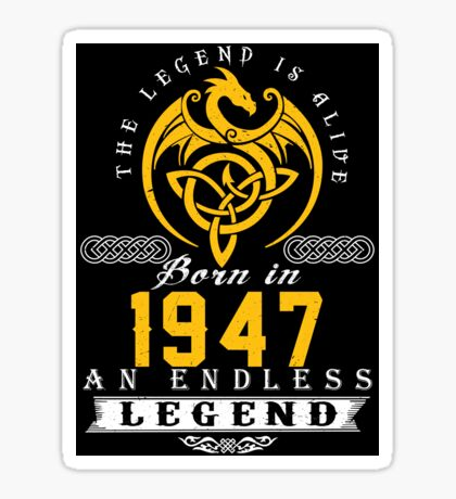 The Legend Is Alive - Born In 1947 Sticker