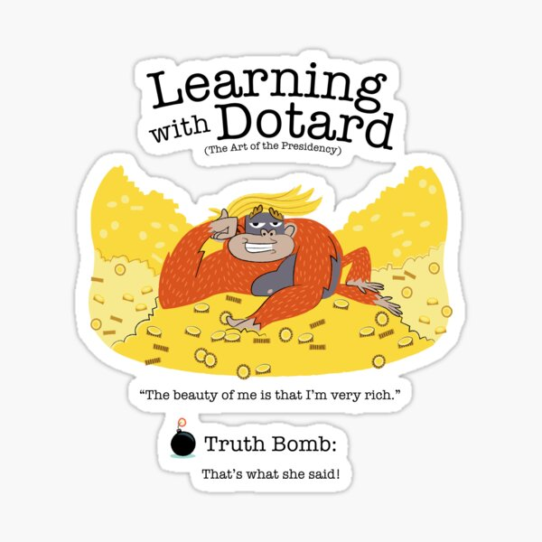 Learning with Dotard - That's What She Said Sticker