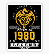 The Legend Is Alive - Born In 1980 Sticker