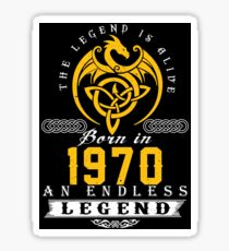 The Legend Is Alive - Born In 1970 Sticker