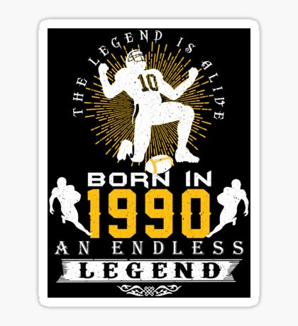 The 'Football' Legend Is Alive - Born In 1990 Sticker