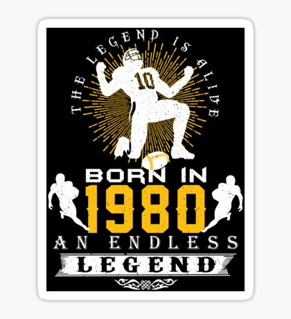 The 'Football' Legend Is Alive - Born In 1980 Sticker