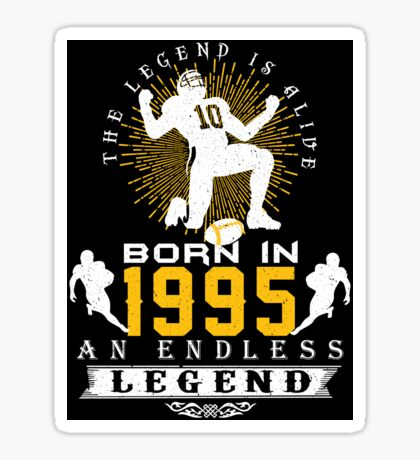 The 'Football' Legend Is Alive - Born In 1995 Sticker