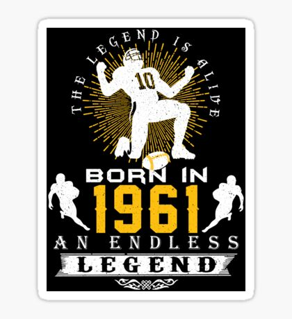 The 'Football' Legend Is Alive - Born In 1961 Sticker