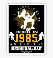 The 'Football' Legend Is Alive - Born In 1985 Sticker