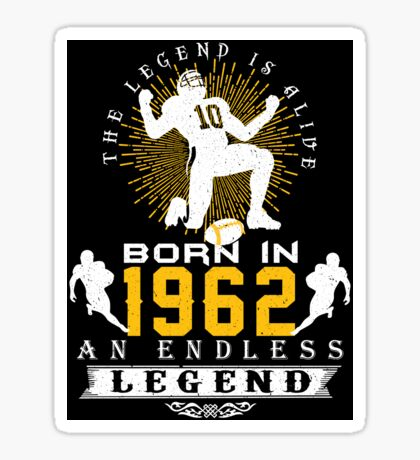 The 'Football' Legend Is Alive - Born In 1962 Sticker