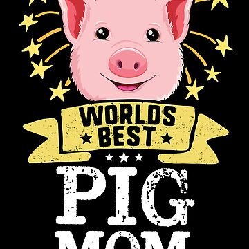 World's Best Pig Mom T-Shirt Funny Farmer Farm Love Show by 14thFloor