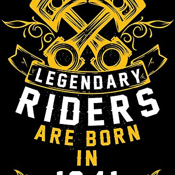 Legendary Riders Are Born In 1941 by wantneedlove