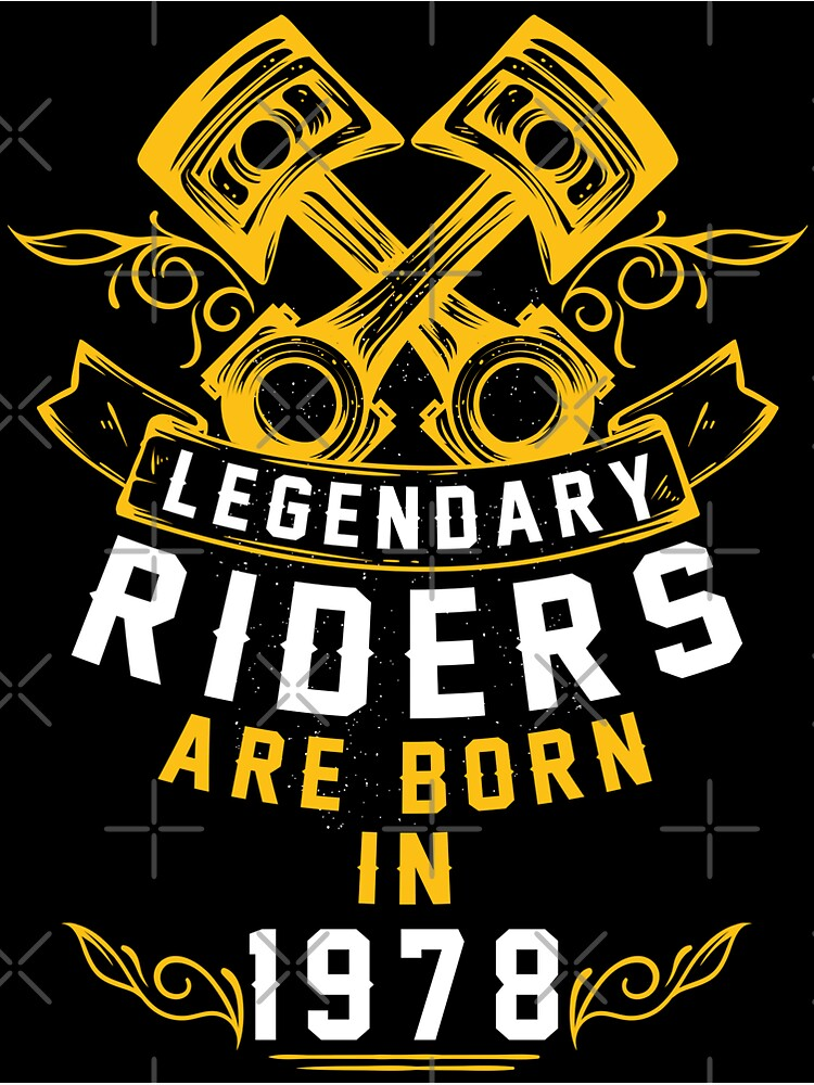 Legendary Riders Are Born In 1978 by wantneedlove