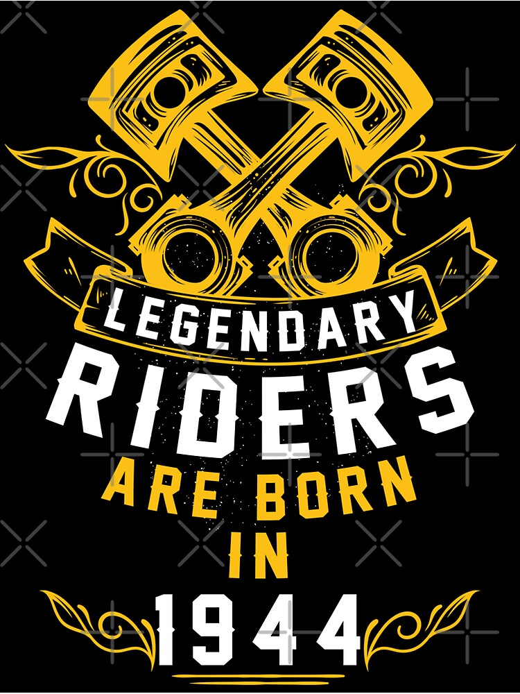 Legendary Riders Are Born In 1944 by wantneedlove