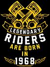 Legendary Riders Are Born In 1968 by wantneedlove