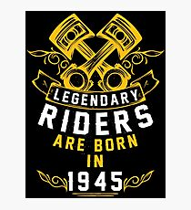Legendary Riders Are Born In 1945 Photographic Print
