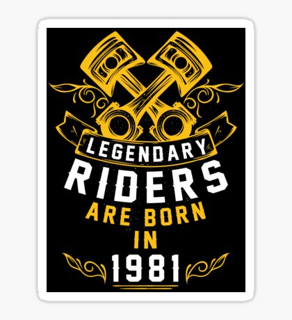 Legendary Riders Are Born In 1981 Sticker
