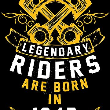 Legendary Riders Are Born In 1947 by wantneedlove