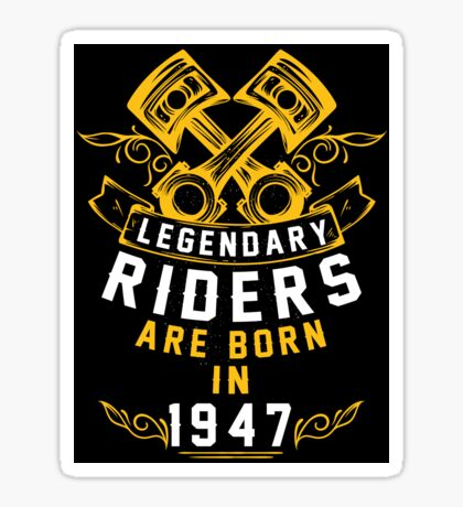 Legendary Riders Are Born In 1947 Sticker