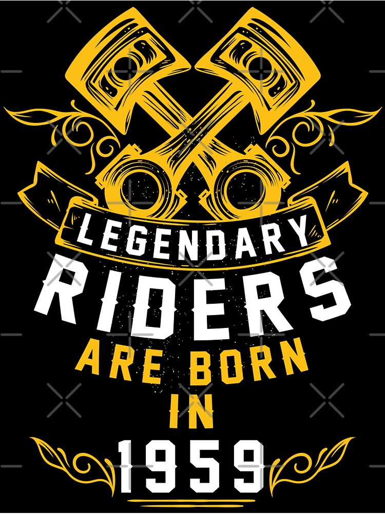 Legendary Riders Are Born In 1959 by wantneedlove