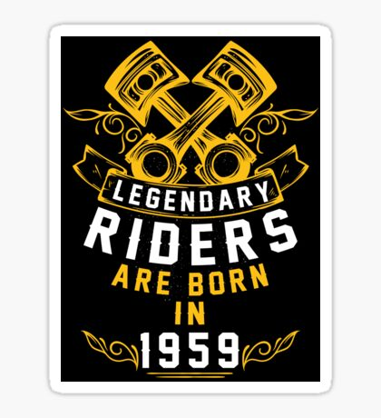 Legendary Riders Are Born In 1959 Sticker