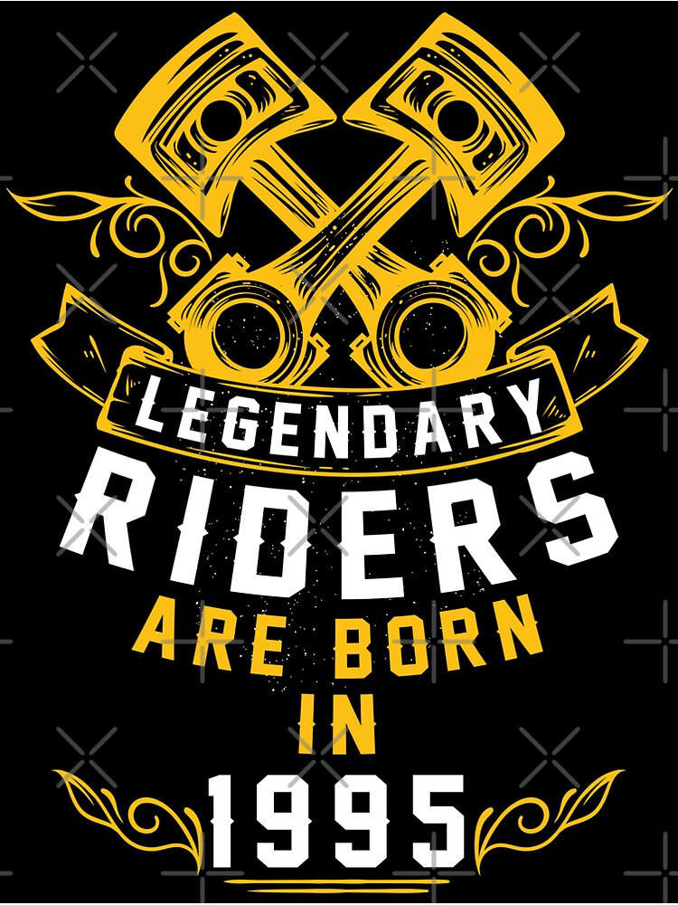 Legendary Riders Are Born In 1995 by wantneedlove
