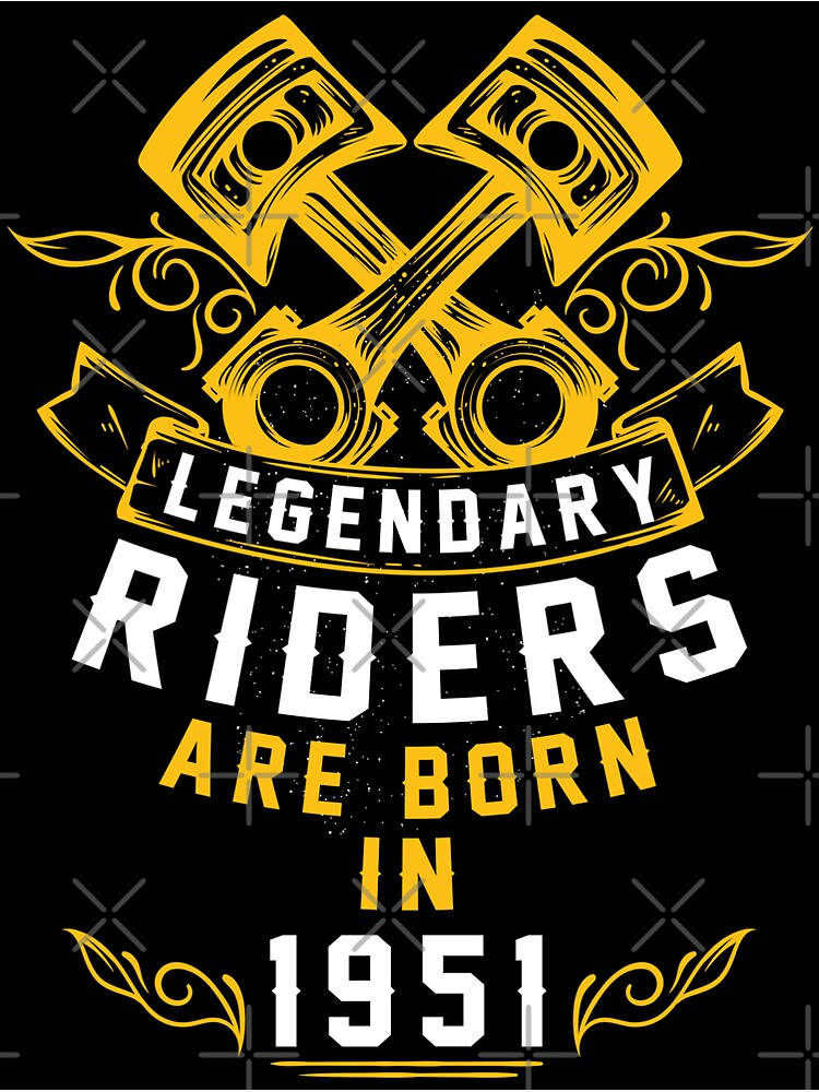 Legendary Riders Are Born In 1951 by wantneedlove