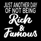 Just Another Day Of Not Being Rich & Famous by coolfuntees