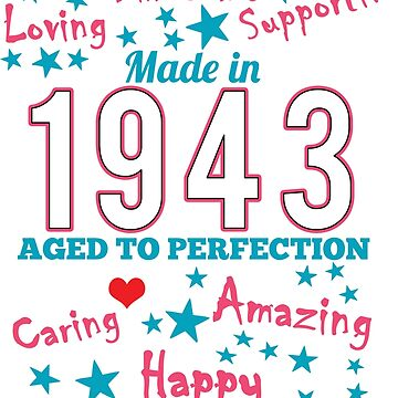 Made In 1943 - Aged To Perfection by wantneedlove