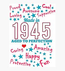 Made In 1945 - Aged To Perfection Photographic Print