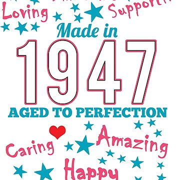 Made In 1947 - Aged To Perfection by wantneedlove