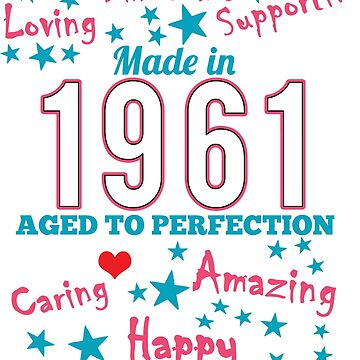 Made In 1961 - Aged To Perfection by wantneedlove