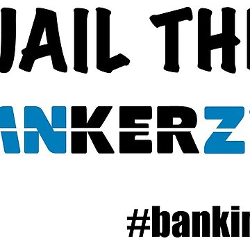 JAIL THE BANKERZ by EthelYarwoodEnt