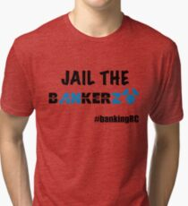 JAIL THE BANKERZ Tri-blend T-Shirt