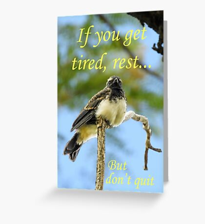 If you get tired, rest, but don't give up Greeting Card