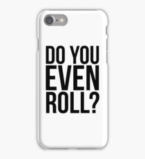Do You Even Roll? iPhone Case/Skin