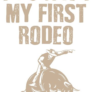This Ain't My First Rodeo Hoodie by zulfiqor