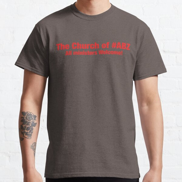 The Church of #ABZ - All Ministers welcome! #VicarGate Classic T-Shirt
