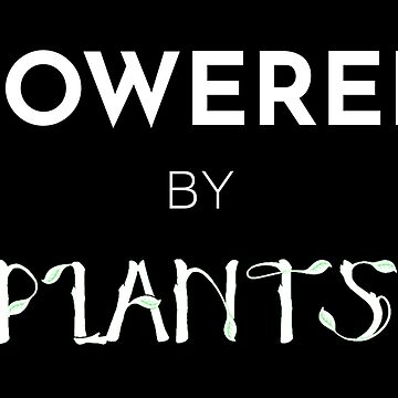 Powered By Plants by elliemar