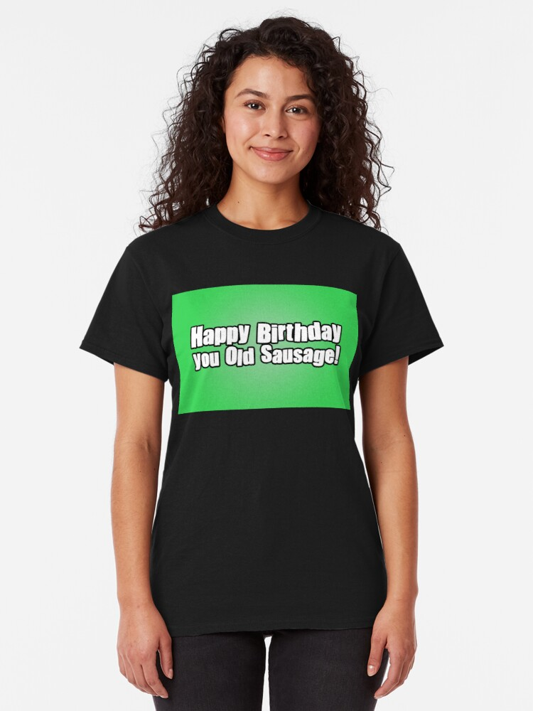Alternate view of Happy Birthday you Old Sausage! Classic T-Shirt