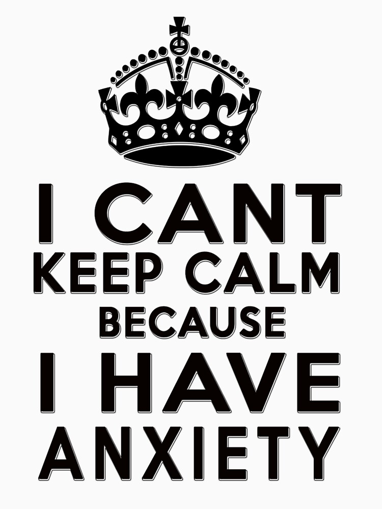 I can't keep calm because I have anxiety by masonsummer