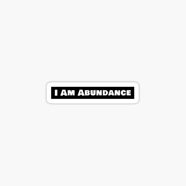 I Am Abundance Sticker