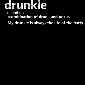 Drunkle Drunk Uncle Definition Drinking Dysfunctional Family Fun by funnytshirtemp
