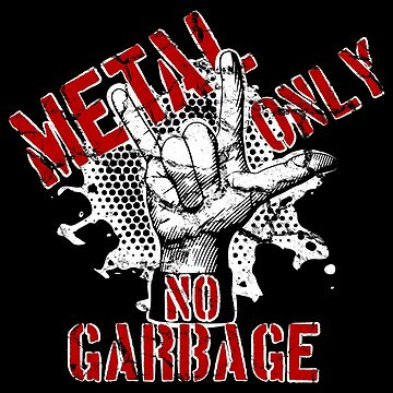 Metal only, NO garbage by yulia-rb