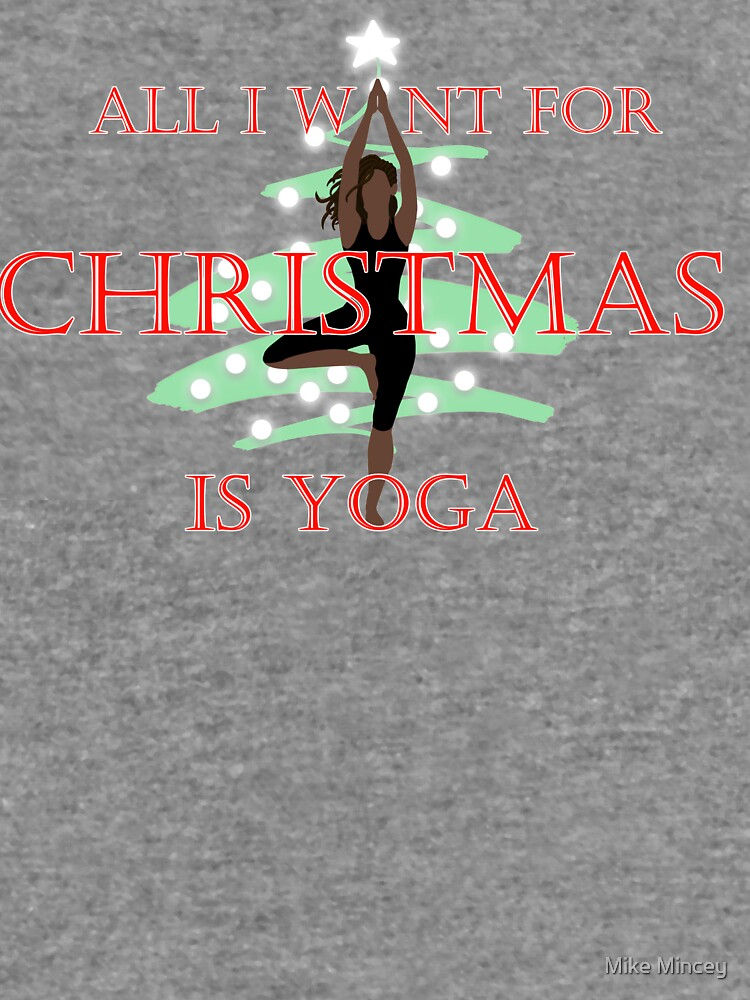 All I want for Christmas is Yoga #1 by MikeMincey