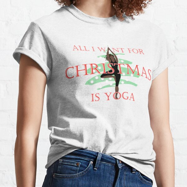 All I want for Christmas is Yoga #1 Classic T-Shirt
