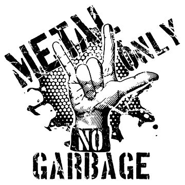 Metal only, NO garbage / Black by yulia-rb