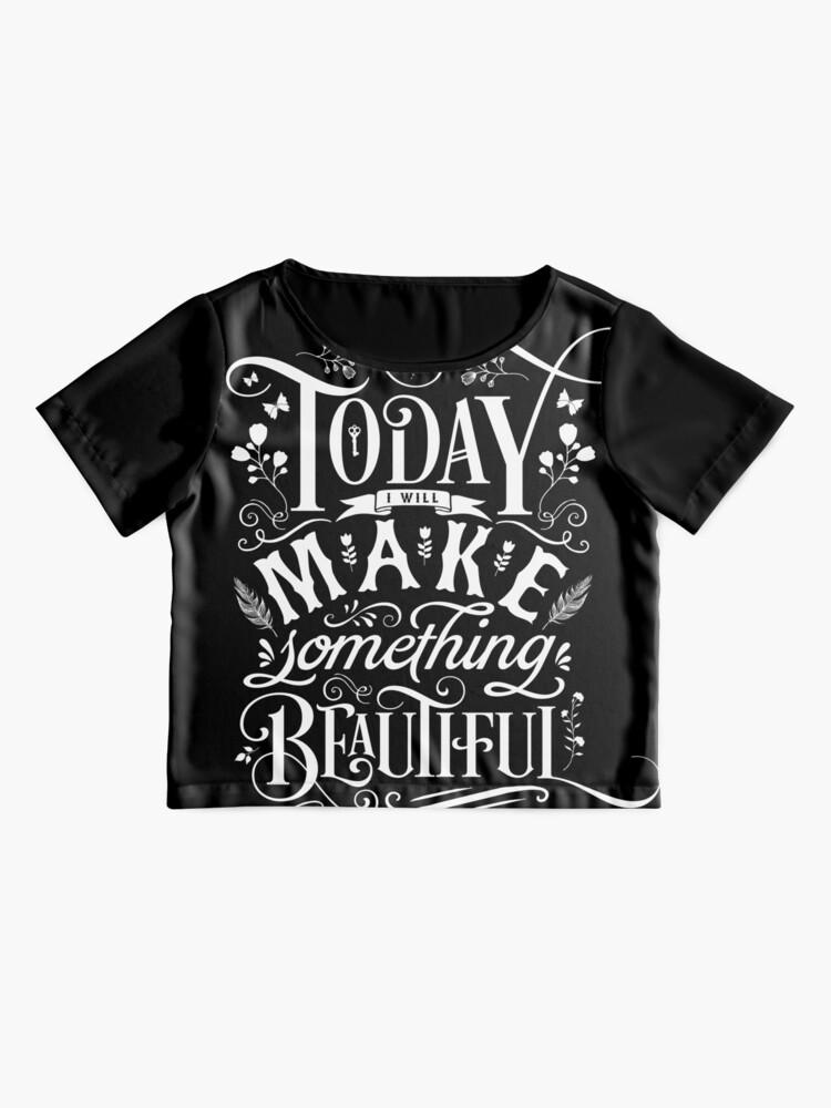 Alternate view of Today I Will Make Something Beautiful. Chiffon Top