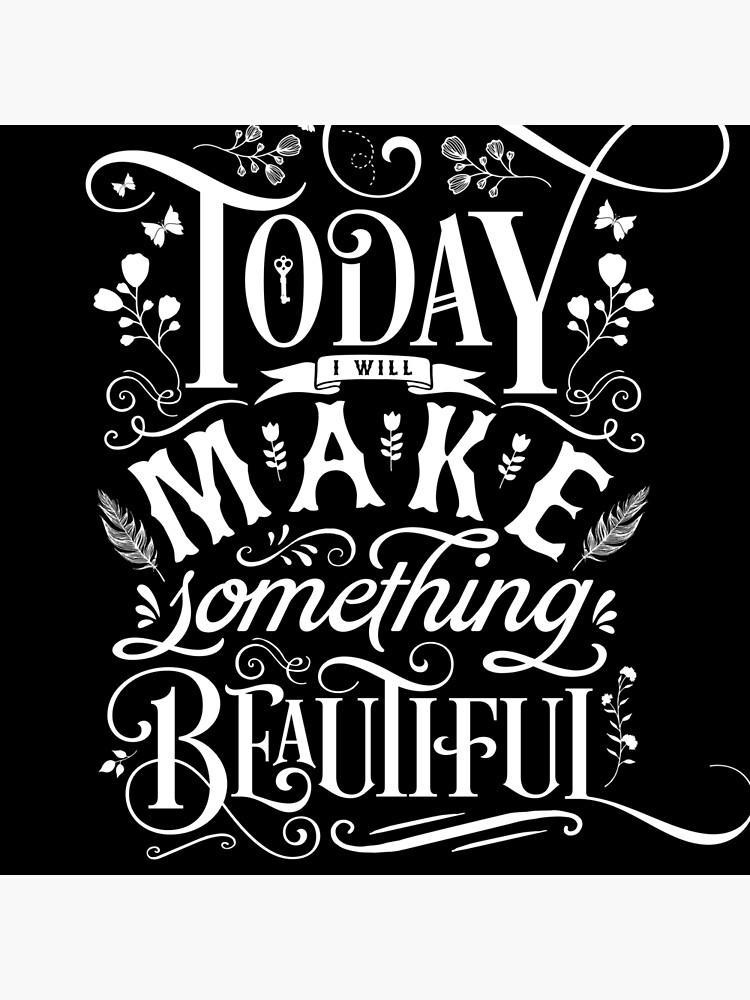 Today I Will Make Something Beautiful. by wolfandbird