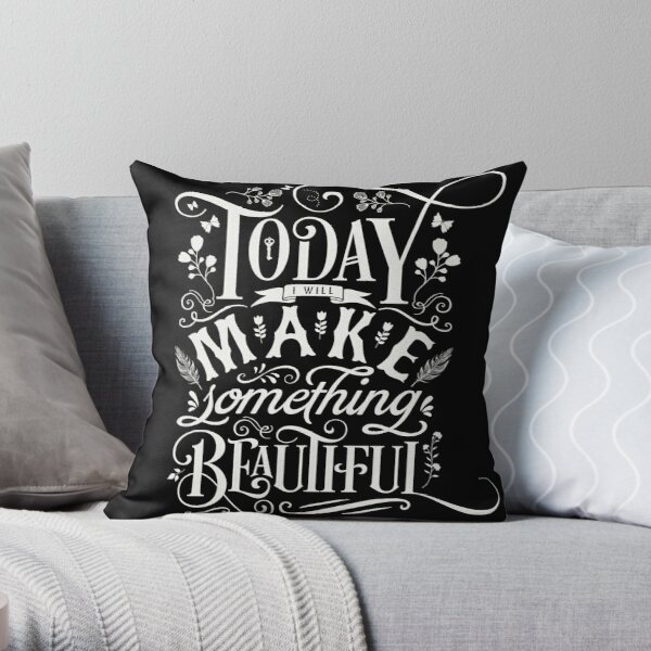 Today I Will Make Something Beautiful. Throw Pillow