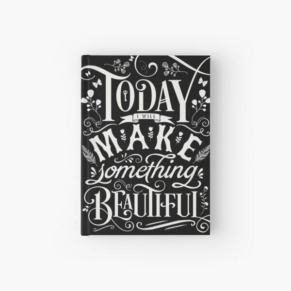Today I Will Make Something Beautiful. Hardcover Journal