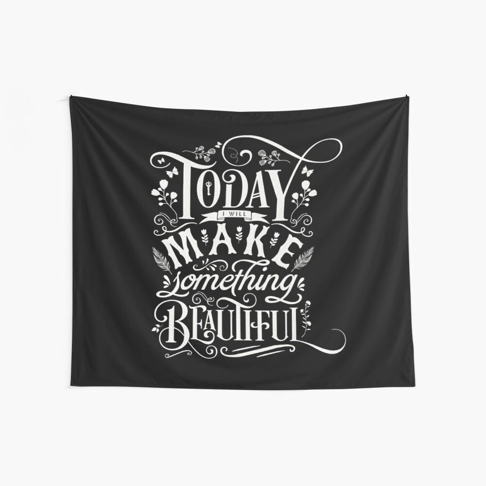 Today I Will Make Something Beautiful. Wall Tapestry